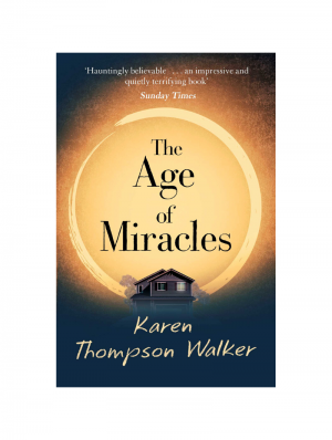 The Age of Miracles by Karen Thompson-Walker