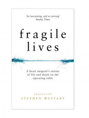 Fragile Lives by Professor Stephen Westaby