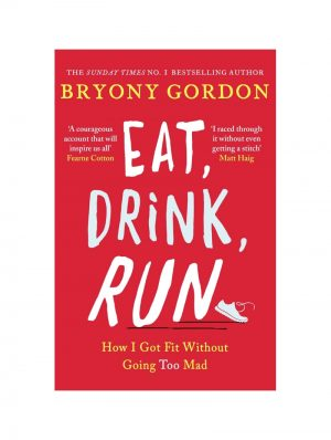 Eat, Drink, Run by Bryony Gordon